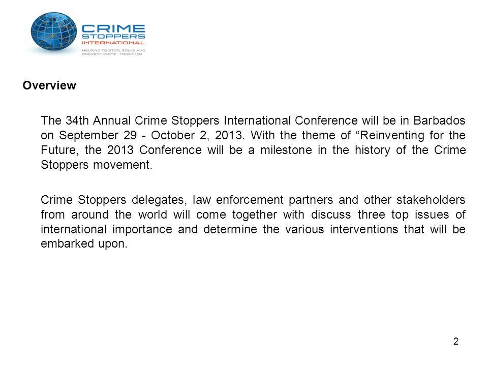 Overview The 34th Annual Crime Stoppers International Conference will be in Barbados on September 29 - October 2, 2013. With the theme of Reinventing