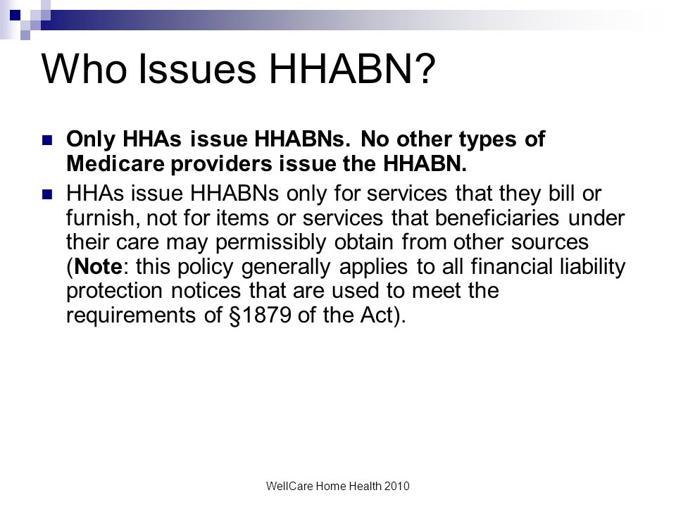 WellCare Home Health 2010 Examples HHABNs are required more frequently for changes in noncovered home care; HHABNs are now required in some situations