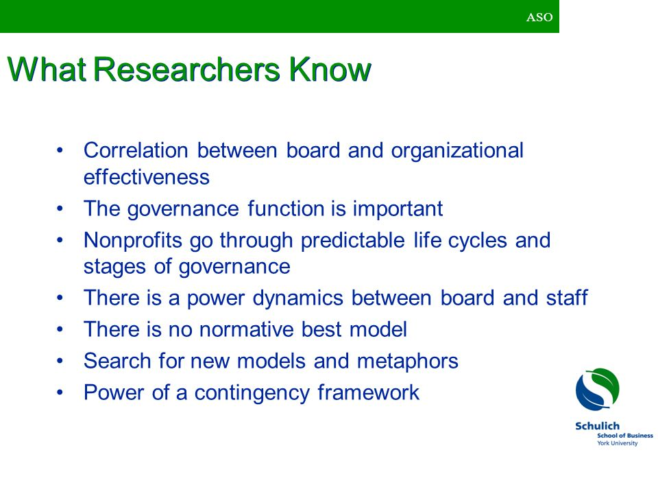 ASO What Researchers Know Correlation between board and organizational effectiveness The governance function is important Nonprofits go through predic
