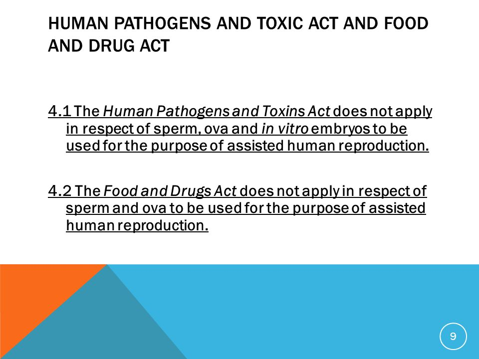 HUMAN PATHOGENS AND TOXIC ACT AND FOOD AND DRUG ACT 4.1 The Human Pathogens and Toxins Act does not apply in respect of sperm, ova and in vitro embryo