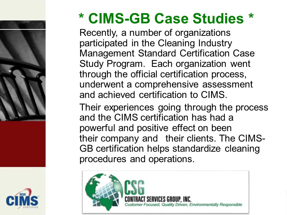 * CIMS-GB Case Studies * Recently, a number of organizations participated in the Cleaning Industry Management Standard Certification Case Study Program.
