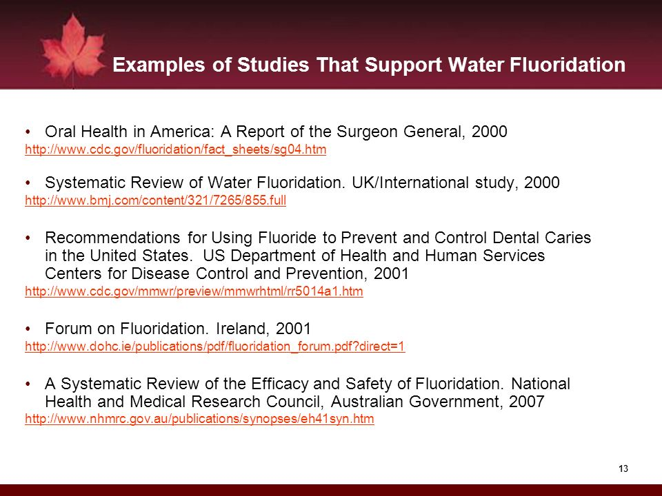 13 Examples of Studies That Support Water Fluoridation Oral Health in America: A Report of the Surgeon General, 2000 http://www.cdc.gov/fluoridation/f