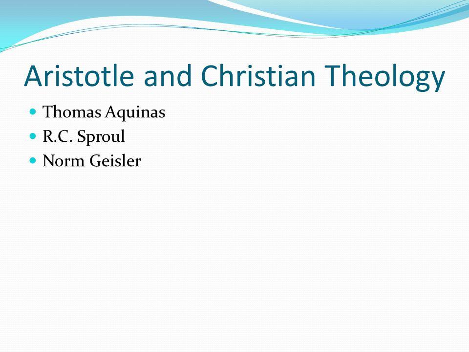 Aristotle and Christian Theology Thomas Aquinas R.C. Sproul Norm Geisler