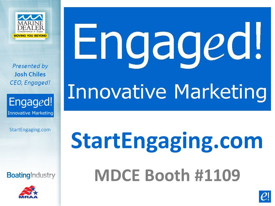 StartEngaging.com Presented by Josh Chiles CEO, Engaged! StartEngaging.com MDCE Booth #1109