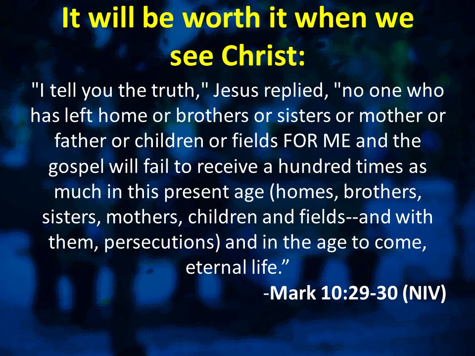 It will be worth it when we see Christ: