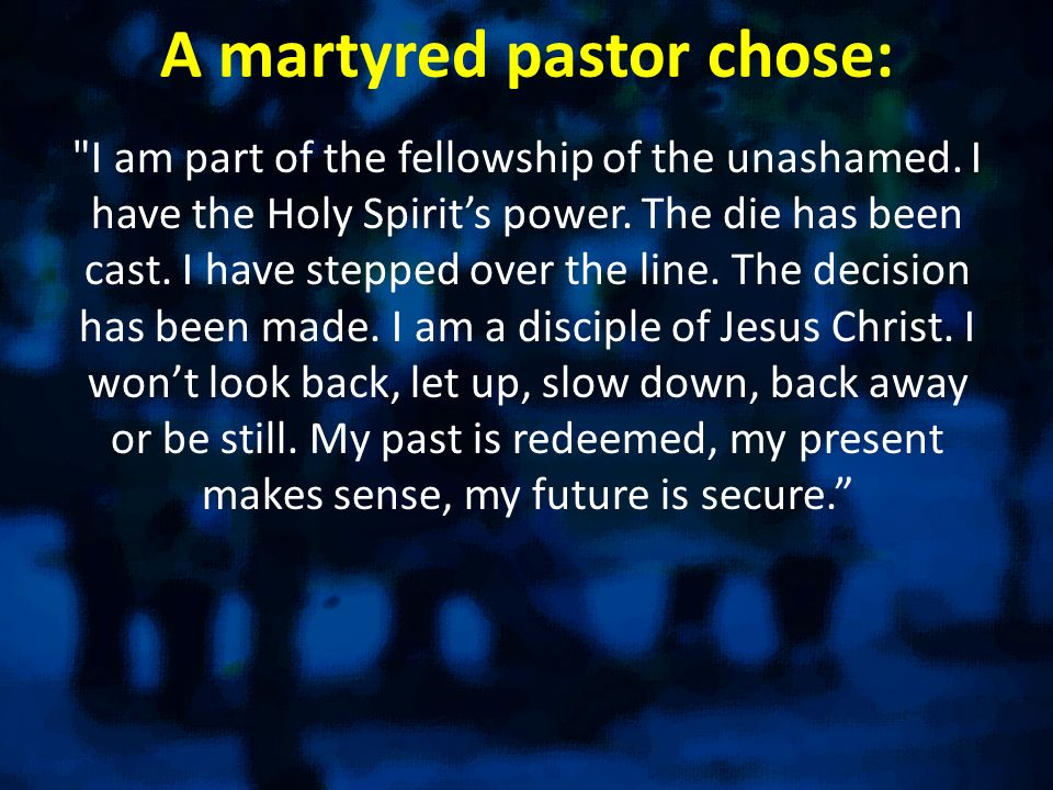 A martyred pastor chose: