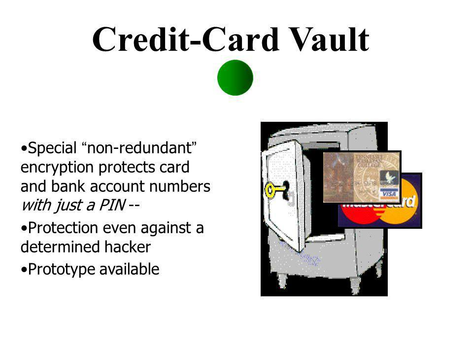 Credit-Card Vault Special non-redundant encryption protects card and bank account numbers with just a PIN -- Protection even against a determined hacker Prototype available