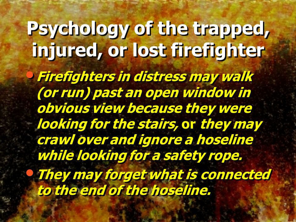 Firefighters in distress may walk (or run) past an open window in obvious view because they were looking for the stairs, or they may crawl over and ig