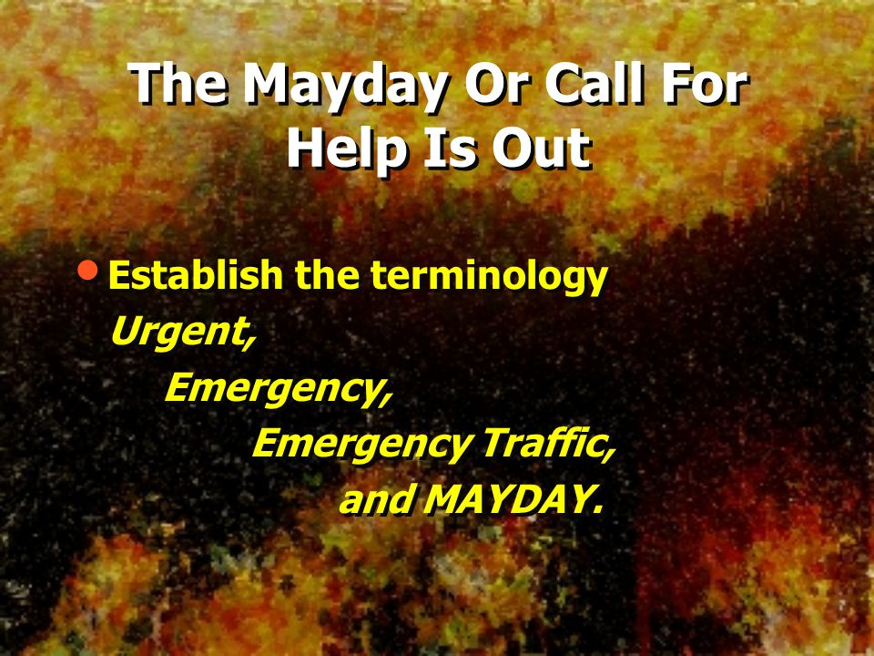 Mayday is most often used when a member is in peril Lost Trapped Out of air Down Lost Trapped Out of air Down
