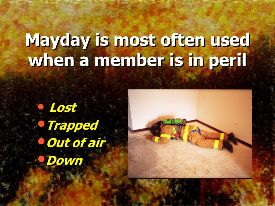 Mayday is most often used when a member is in peril When a collapse has occurred or is imminent.