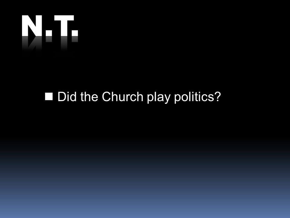 Did the Church play politics?