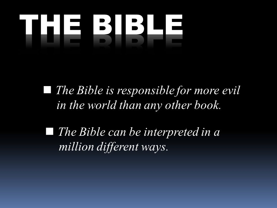 The Bible is responsible for more evil in the world than any other book.