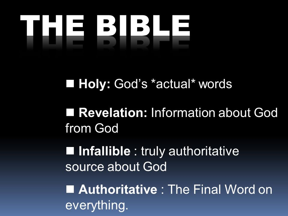 Holy: Gods *actual* words Revelation: Information about God from God Infallible : truly authoritative source about God Authoritative : The Final Word on everything.