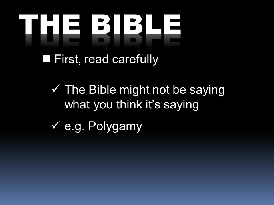 First, read carefully The Bible might not be saying what you think its saying e.g. Polygamy