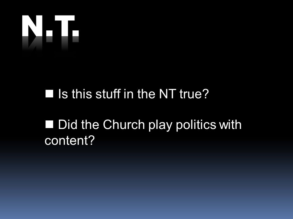 Is this stuff in the NT true Did the Church play politics with content