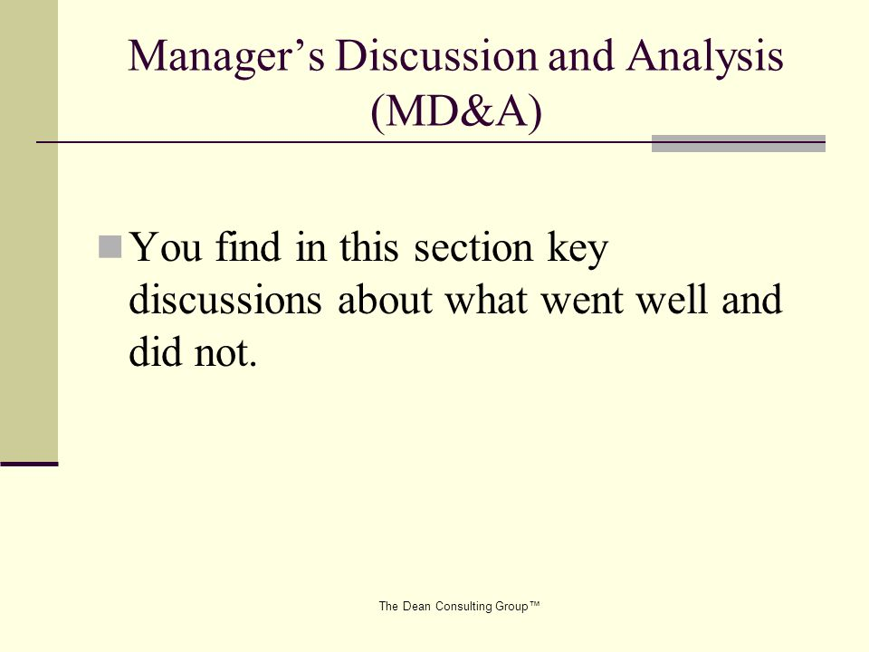 The Dean Consulting Group Managers Discussion and Analysis (MD&A) You find in this section key discussions about what went well and did not.