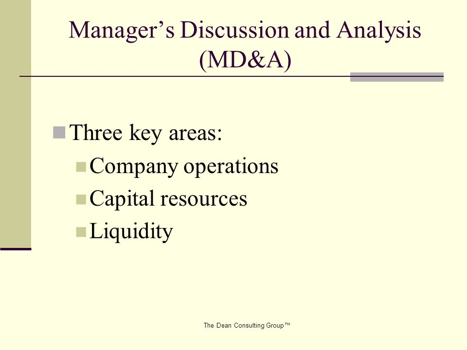 The Dean Consulting Group Managers Discussion and Analysis (MD&A) Three key areas: Company operations Capital resources Liquidity