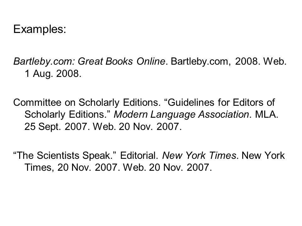 Examples: Bartleby.com: Great Books Online. Bartleby.com, 2008. Web. 1 Aug. 2008. Committee on Scholarly Editions. Guidelines for Editors of Scholarly