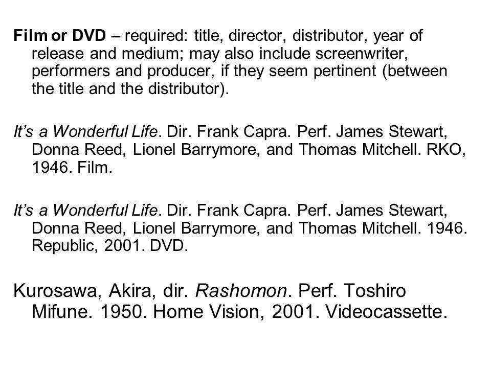 Film or DVD – required: title, director, distributor, year of release and medium; may also include screenwriter, performers and producer, if they seem