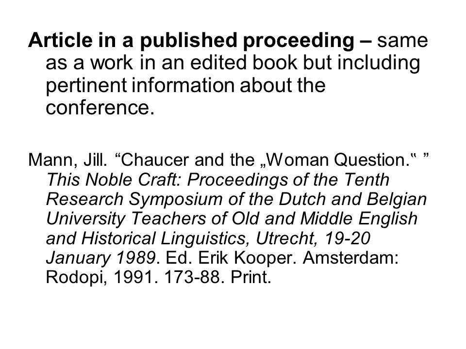 Article in a published proceeding – same as a work in an edited book but including pertinent information about the conference. Mann, Jill. Chaucer and