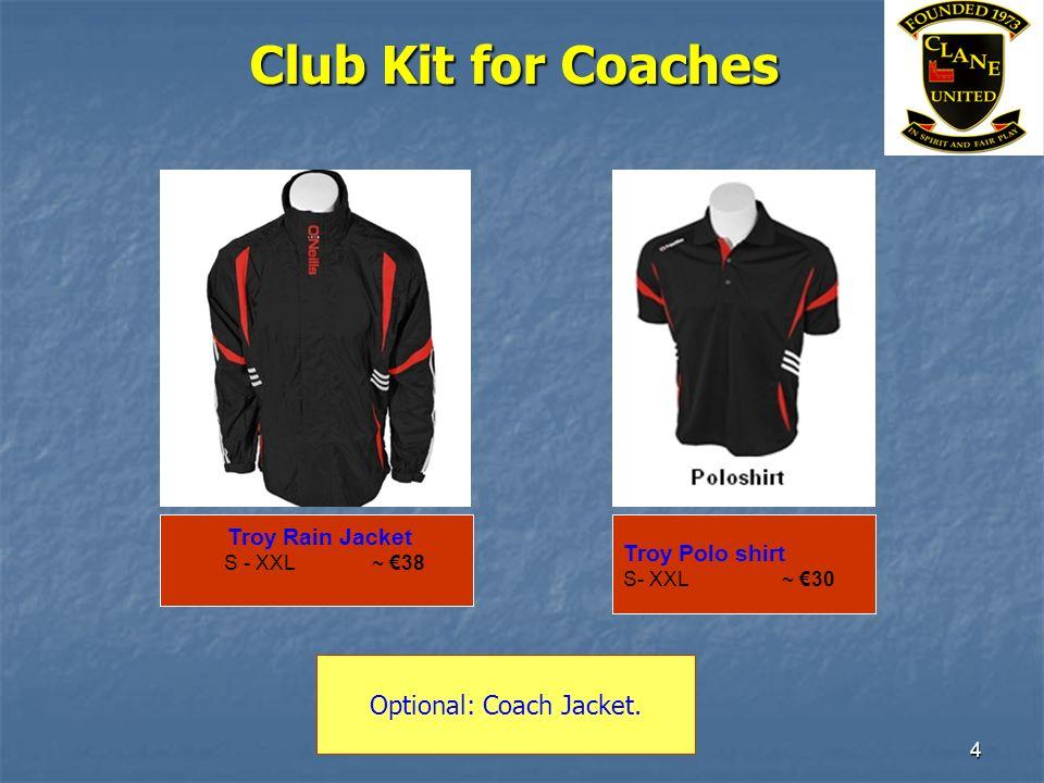 4 Club Kit for Coaches Troy Rain Jacket S - XXL ~ 38 Troy Polo shirt S- XXL ~ 30 Optional: Coach Jacket.