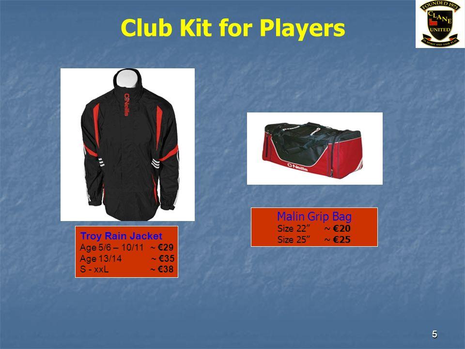 5 Club Kit for Players Troy Rain Jacket Age 5/6 – 10/11 ~ 29 Age 13/14 ~ 35 S - xxL ~ 38 Malin Grip Bag Size 22 ~ 20 Size 25 ~ 25