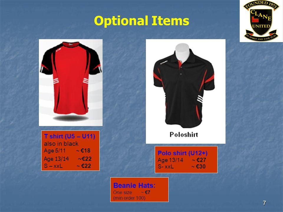 7 Optional Items Beanie Hats: One size ~ 7 (min order 100) T shirt (U5 – U11) also in black Age 5/11 ~ 18 Age 13/14 ~ 22 S – xxL ~ 22 Polo shirt (U12+) Age 13/14 ~ 27 S- xxL ~ 30