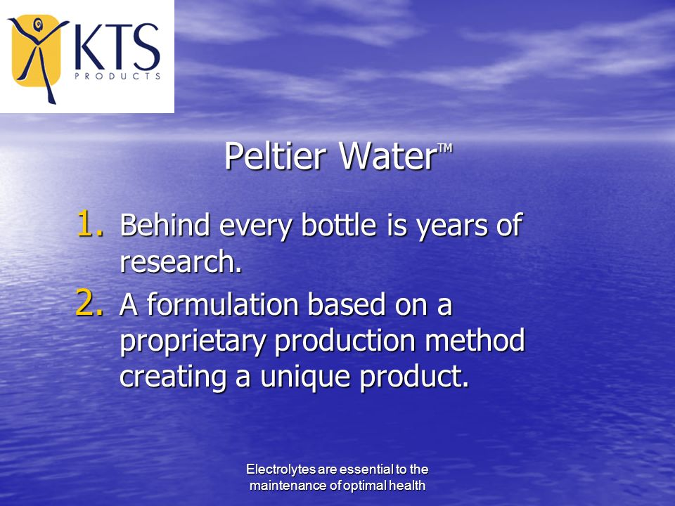 Electrolytes are essential to the maintenance of optimal health Peltier Water TM 1.