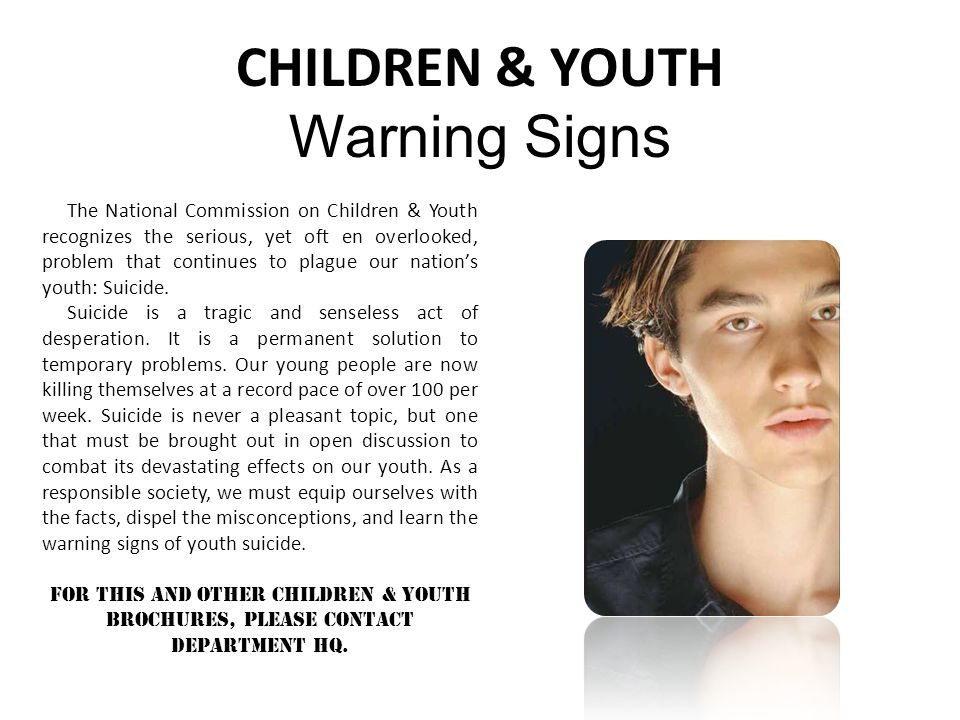 CHILDREN & YOUTH Warning Signs The National Commission on Children & Youth recognizes the serious, yet oft en overlooked, problem that continues to plague our nations youth: Suicide.