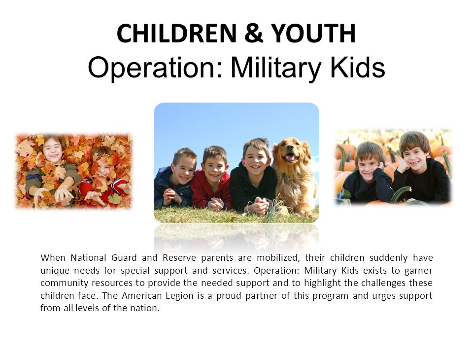 CHILDREN & YOUTH Operation: Military Kids When National Guard and Reserve parents are mobilized, their children suddenly have unique needs for special support and services.