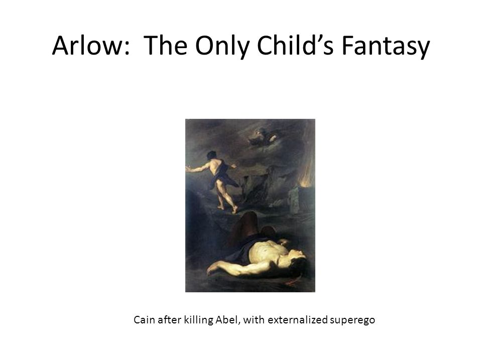 Arlow: The Only Childs Fantasy Cain after killing Abel, with externalized superego