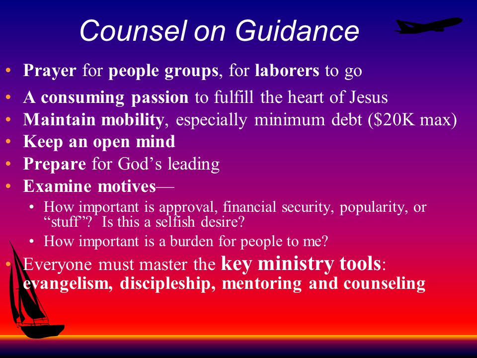 Counsel on Guidance Prayer for people groups, for laborers to go A consuming passion to fulfill the heart of Jesus Maintain mobility, especially minim