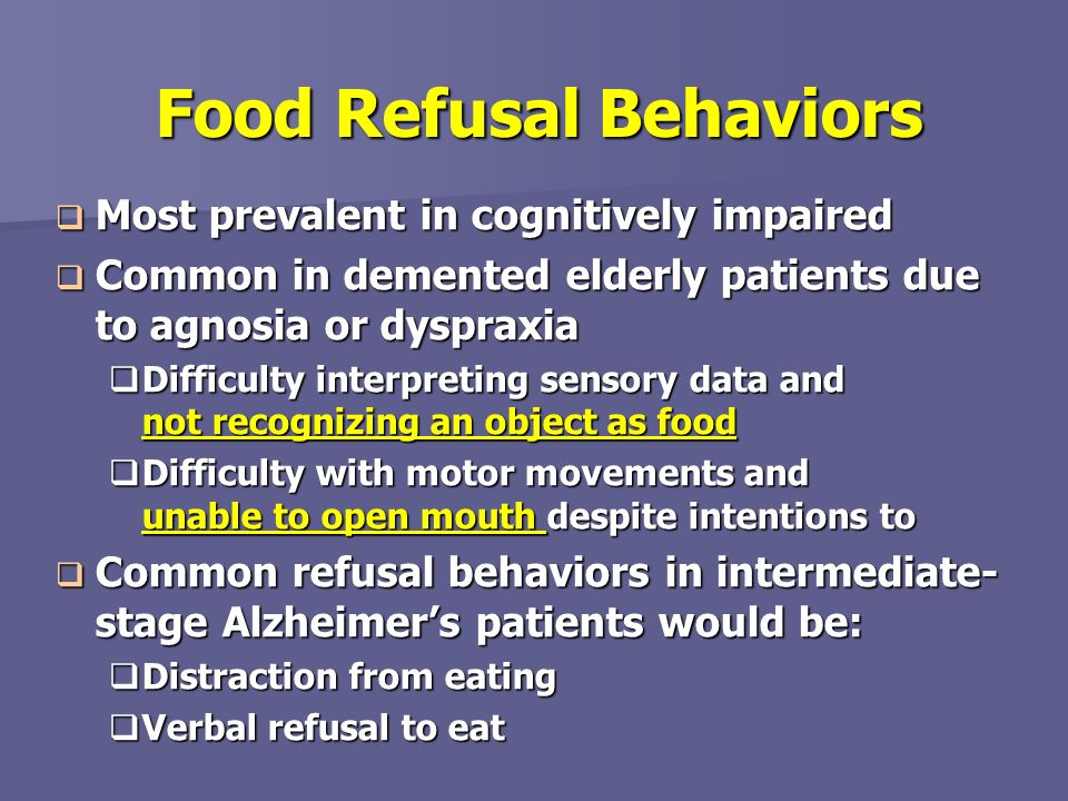 Food Refusal Behaviors Most prevalent in cognitively impaired Most prevalent in cognitively impaired Common in demented elderly patients due to agnosi