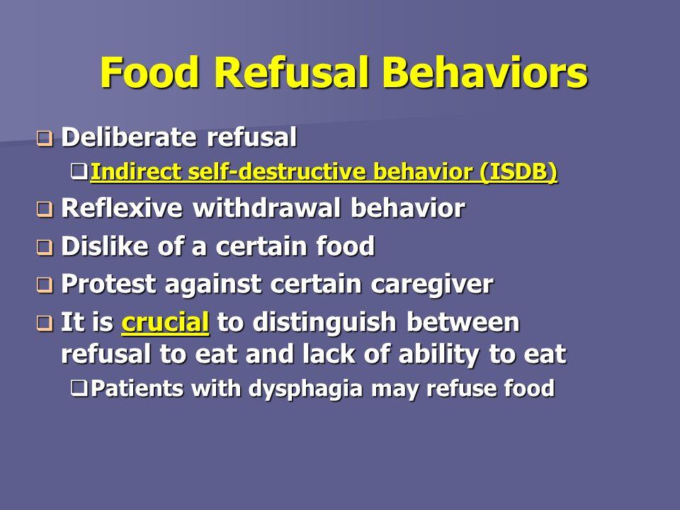 Food Refusal Behaviors Deliberate refusal Deliberate refusal Indirect self-destructive behavior (ISDB) Indirect self-destructive behavior (ISDB) Refle