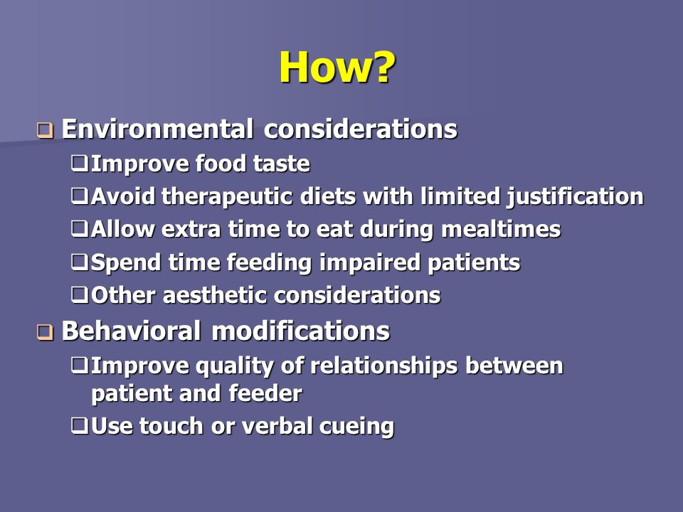 How? Environmental considerations Environmental considerations Improve food taste Improve food taste Avoid therapeutic diets with limited justificatio
