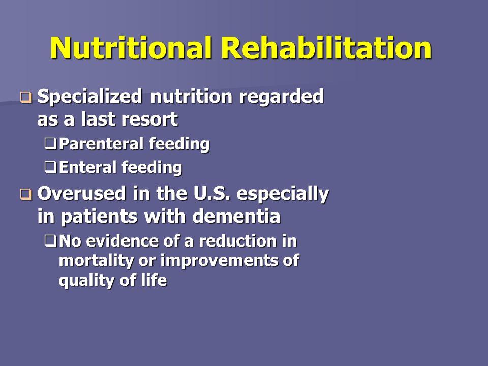Nutritional Rehabilitation Specialized nutrition regarded as a last resort Specialized nutrition regarded as a last resort Parenteral feeding Parenter