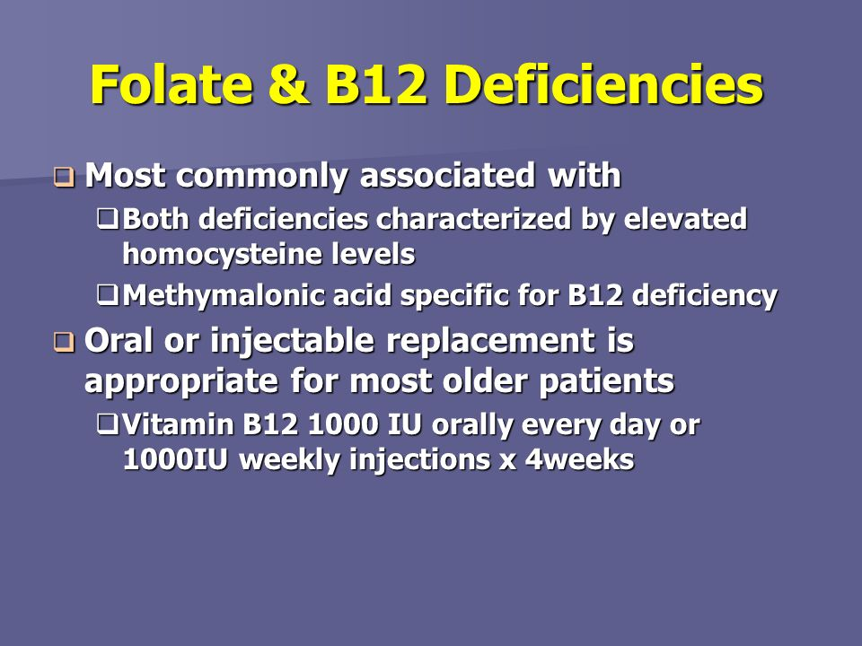 Folate & B12 Deficiencies Most commonly associated with Most commonly associated with Both deficiencies characterized by elevated homocysteine levels