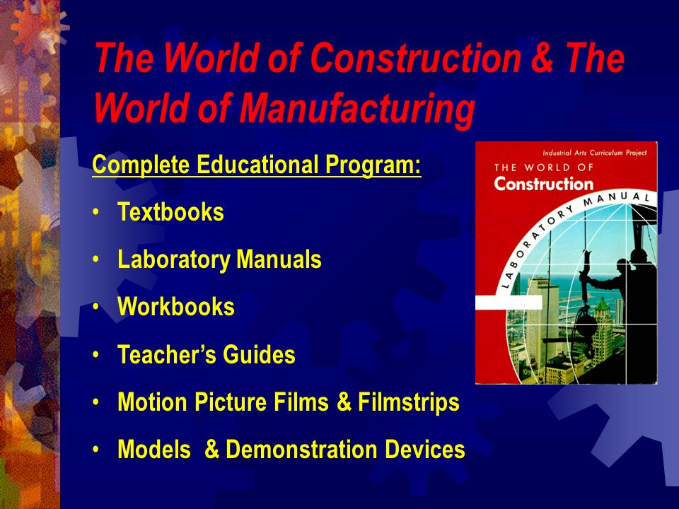 The World of Construction & The World of Manufacturing Complete Educational Program: Textbooks Laboratory Manuals Workbooks Teachers Guides Motion Pic