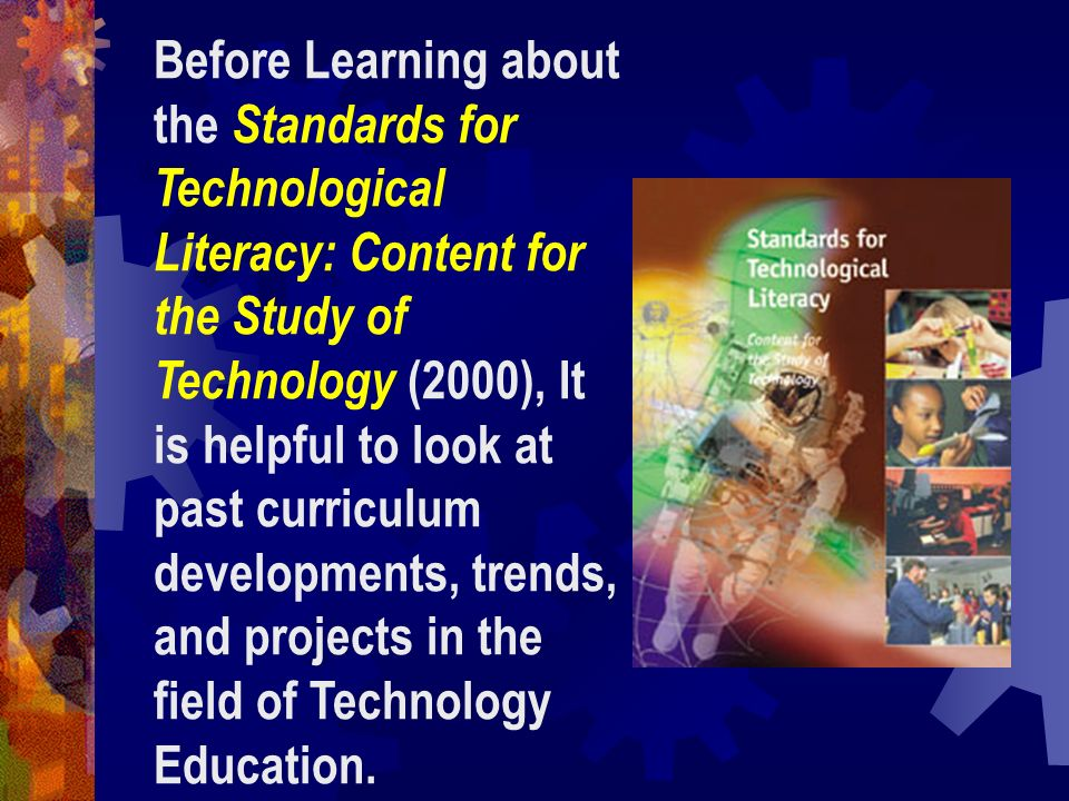Before Learning about the Standards for Technological Literacy: Content for the Study of Technology (2000), It is helpful to look at past curriculum d
