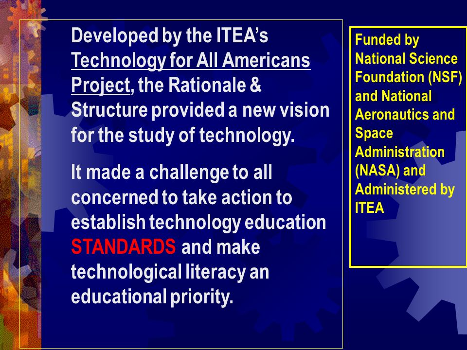 Developed by the ITEAs Technology for All Americans Project, the Rationale & Structure provided a new vision for the study of technology. It made a ch