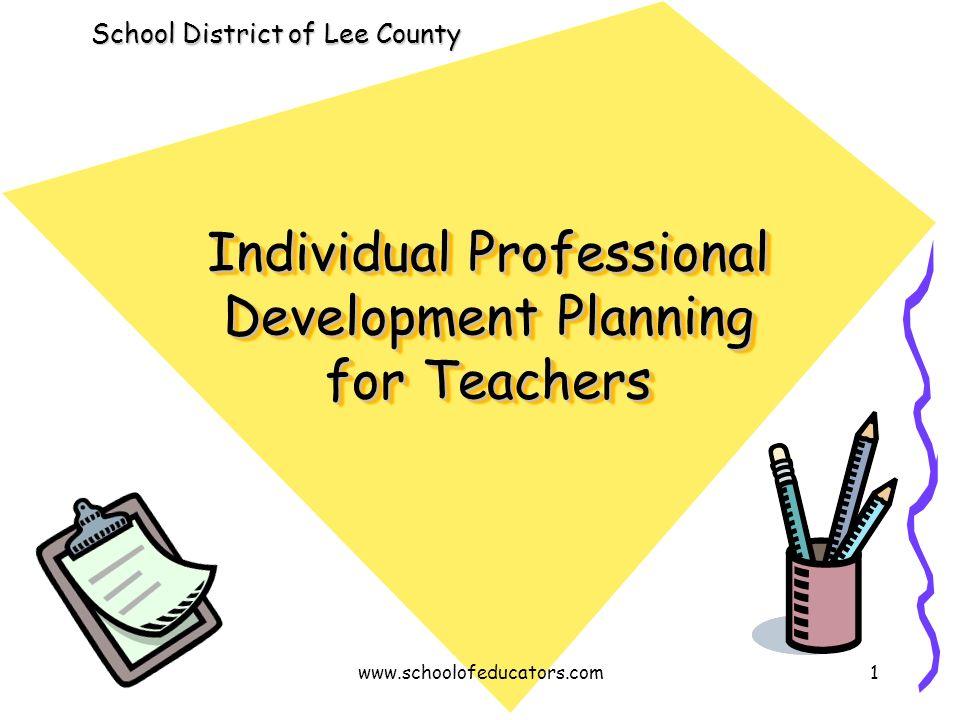 Individual Professional Development Planning for Teachers School District of Lee County 1www.schoolofeducators.com