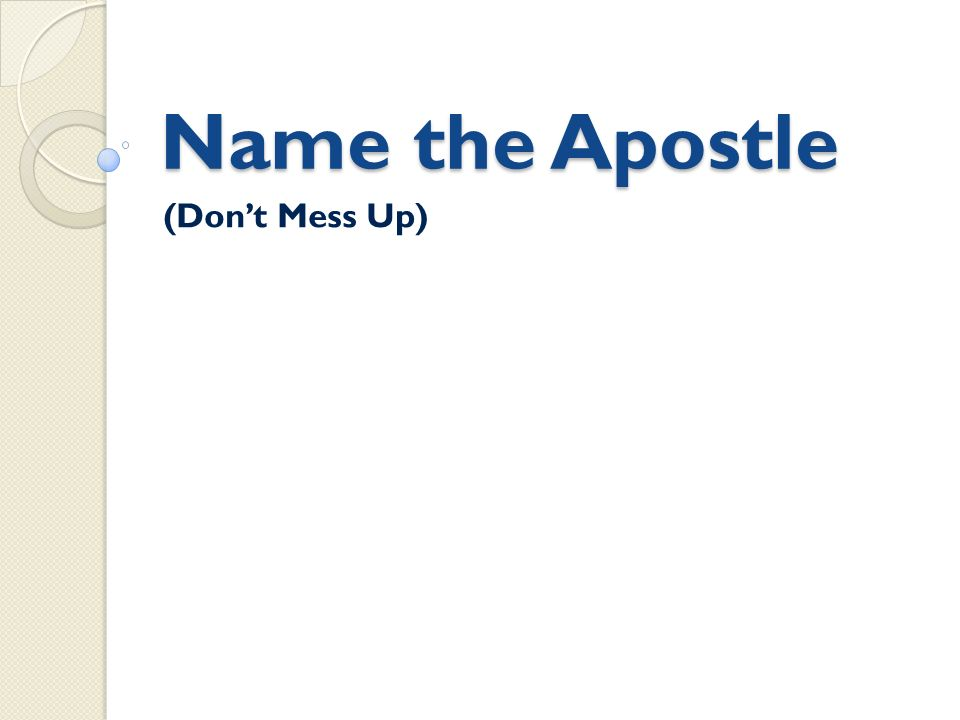 Name the Apostle (Dont Mess Up)