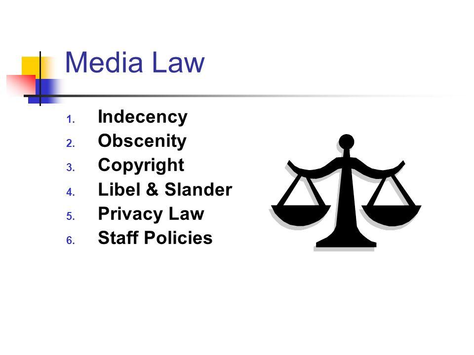 Media Law 1. Indecency 2. Obscenity 3. Copyright 4. Libel & Slander 5. Privacy Law 6. Staff Policies