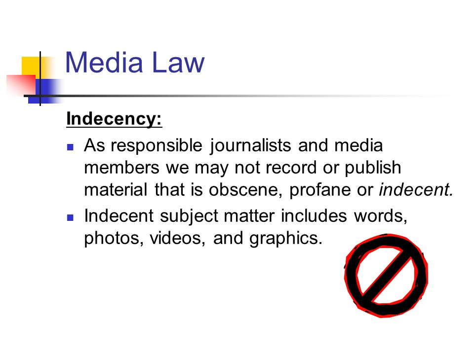 Media Law Indecency: As responsible journalists and media members we may not record or publish material that is obscene, profane or indecent. Indecent