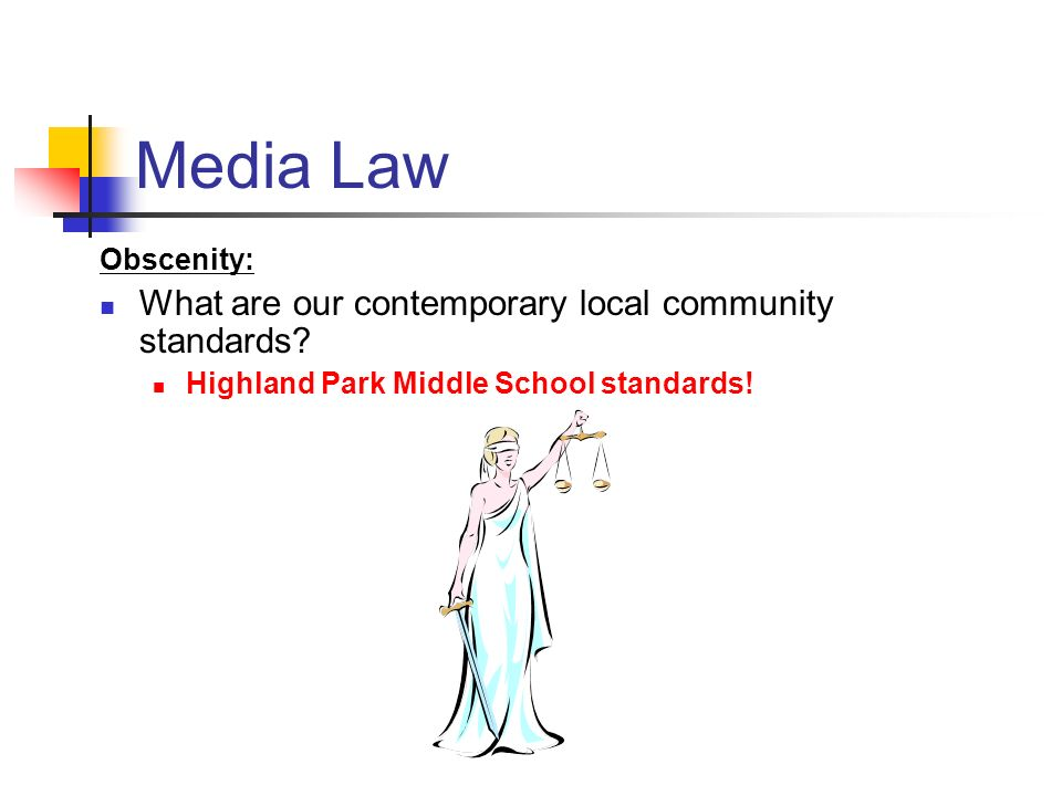 Media Law Obscenity: What are our contemporary local community standards? Highland Park Middle School standards!