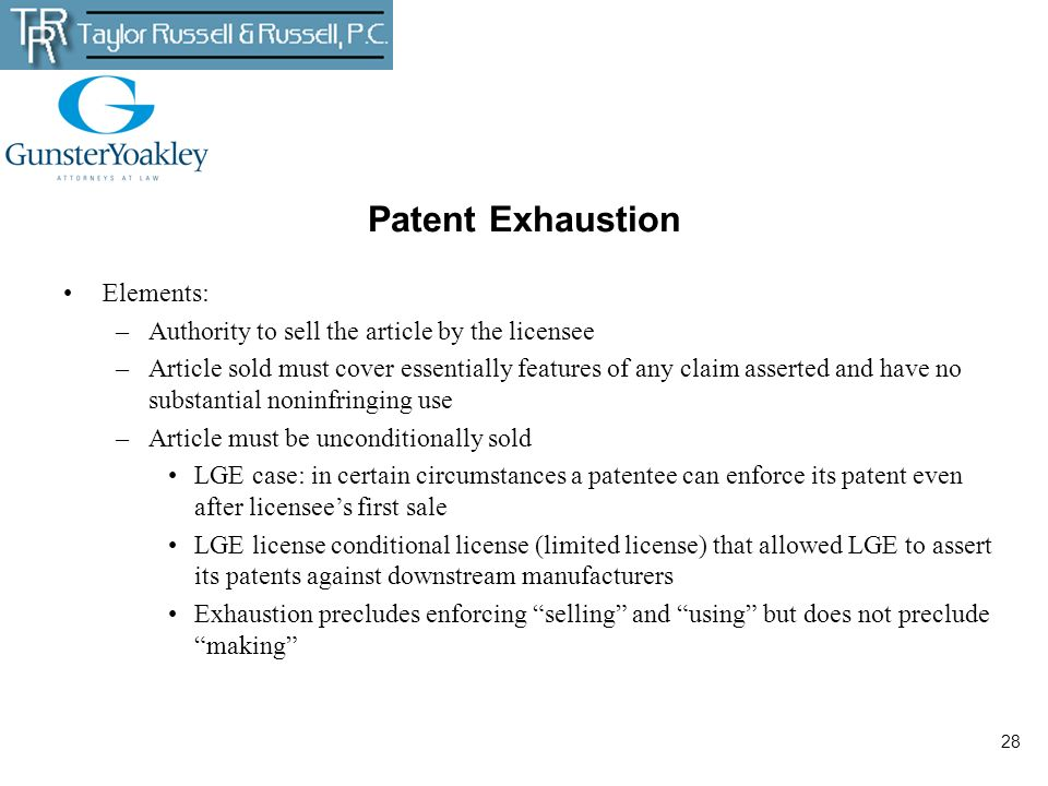 28 Patent Exhaustion Elements: –Authority to sell the article by the licensee –Article sold must cover essentially features of any claim asserted and