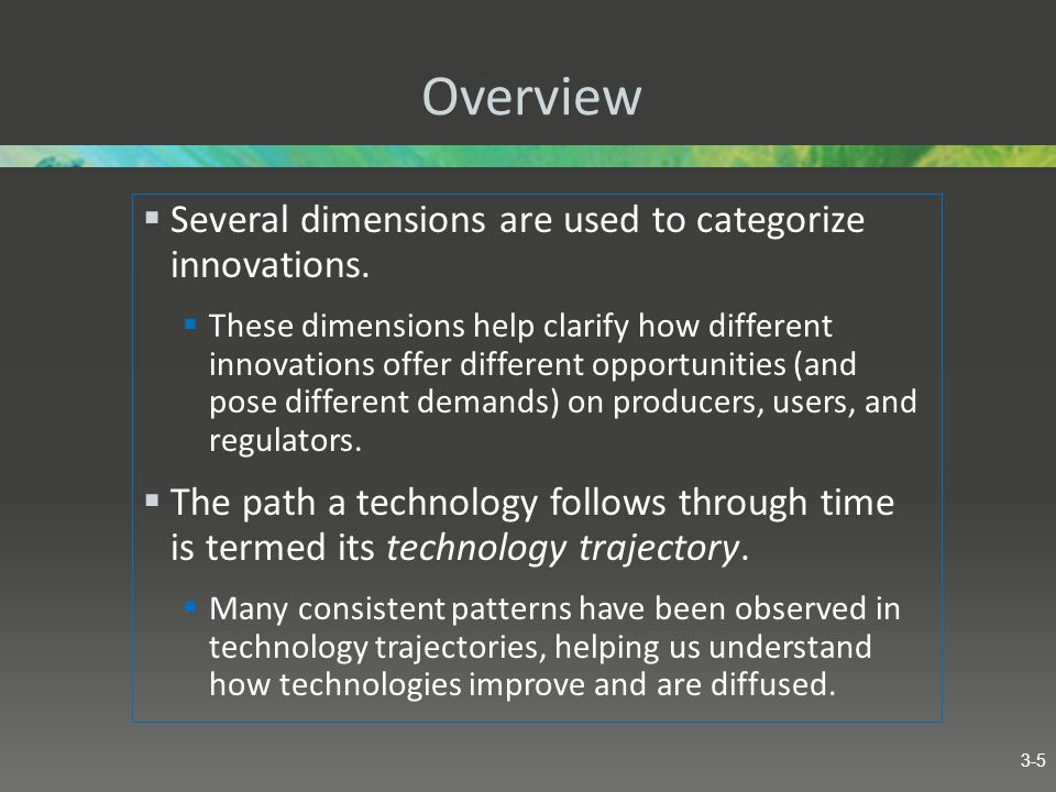 Overview Several dimensions are used to categorize innovations. These dimensions help clarify how different innovations offer different opportunities