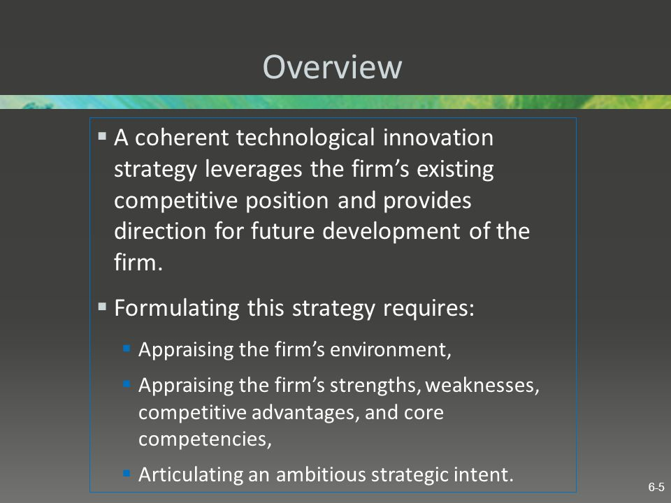 Overview A coherent technological innovation strategy leverages the firms existing competitive position and provides direction for future development