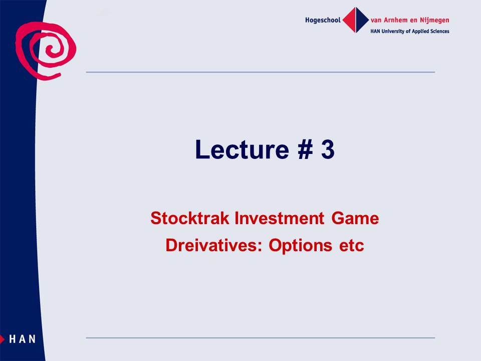 Lecture # 3 Stocktrak Investment Game Dreivatives: Options etc
