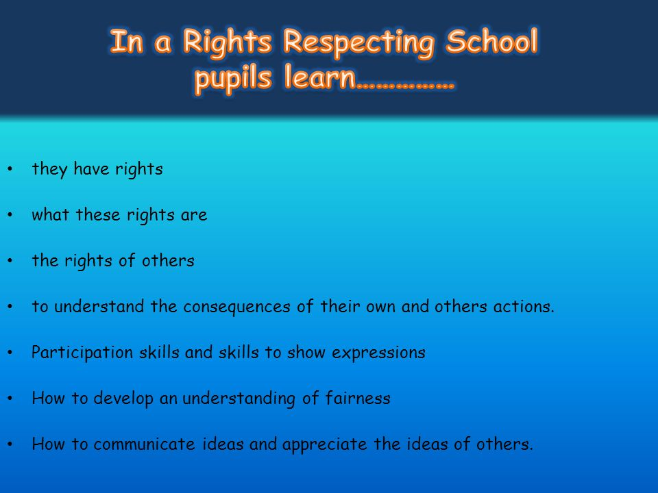they have rights what these rights are the rights of others to understand the consequences of their own and others actions. Participation skills and s